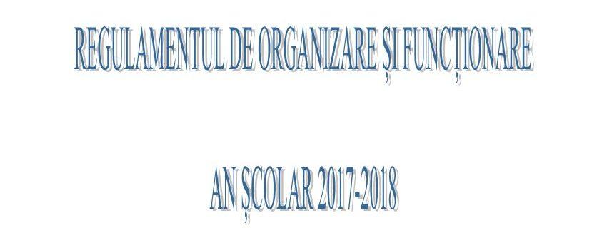 Regulamentul de organizare si functionare – an scolar 2017 – 2018